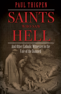Saints Who Saw Hell: And Other Catholic Witnesses to the Fate of the Damned Cover Image