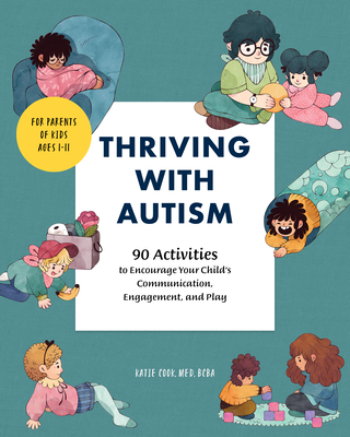 Thriving with Autism: 90 Activities to Encourage Your Child's Communication, Engagement, and Play Cover Image