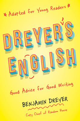 Dreyer's English (Adapted for Young Readers): Good Advice for Good Writing Cover Image