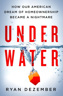 Underwater: How Our American Dream of Homeownership Became a Nightmare Cover Image