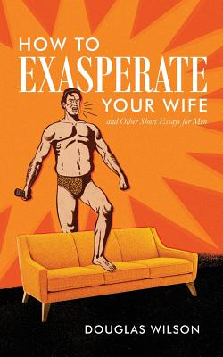 How to Exasperate Your Wife and Other Short Essays for Men Cover Image