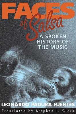 Faces of Salsa: A Spoken History of the Music Cover Image