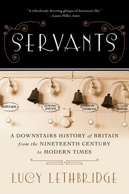 Servants: A Downstairs History of Britain from the Nineteenth Century to Modern Times Cover Image