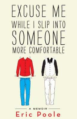 Excuse Me While I Slip Into Someone More Comfortable: A Memoir Cover Image