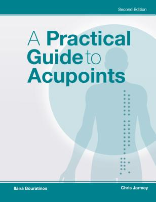 A Practical Guide to Acupoints, 2nd Ed Cover Image