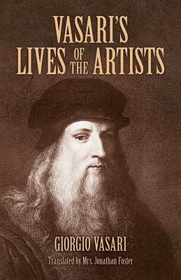 Vasari's Lives of the Artists: Giotto, Masaccio, Fra Filippo Lippi, Botticelli, Leonardo, Raphael, Michelangelo, Titian (Dover Fine Art) Cover Image