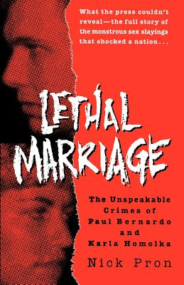 Lethal Marriage: The Unspeakable Crimes of Paul Bernardo and Karla Homolka Cover Image