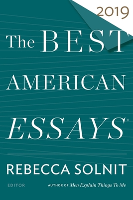 The Best American Essays 2019 Rebecca Solnit, Robert Atwan (Eds.), Mariner, $15.99,