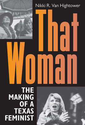 That Woman: The Making of a Texas Feminist (Women in Texas History Series, sponsored by the Ruthe Winegarten Memorial Foundation) Cover Image
