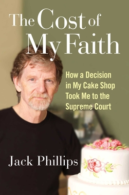 The Cost of My Faith: How a Decision in My Cake Shop Took Me to the Supreme Court Cover Image