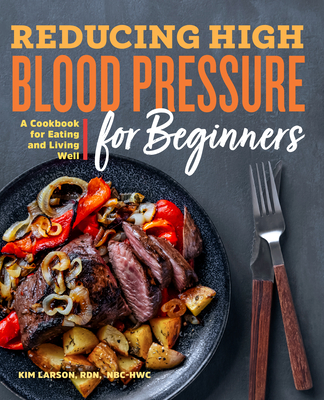 Reducing High Blood Pressure for Beginners: A Cookbook for Eating and Living Well Cover Image