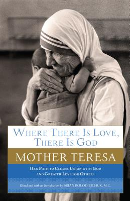 Where There Is Love, There Is God: Her Path to Closer Union with God and Greater Love for Others Cover Image