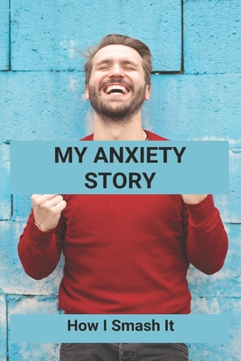 My Anxiety Story: How I Smash It: Understand Anxiety Disorders Cover Image