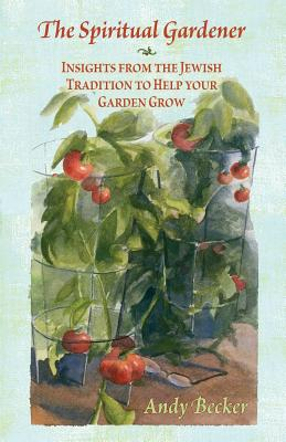 The Spiritual Gardener: Insights from the Jewish Tradition to Help Your Garden Grow Cover Image
