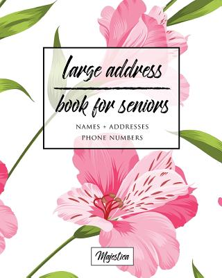 Large Address Book For Seniors: Pink Floral Large Print, Easy Reference For Contacts, Addresses, Phone Numbers & Emails. Cover Image