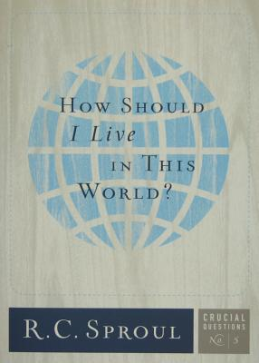 How Should I Live in This World? (Crucial Questions #5) Cover Image