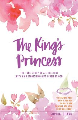 The King's Princess: The True Story of a Little Girl with an Astonishing Gift Given by God Cover Image