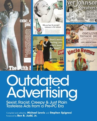 Outdated Advertising: Sexist, Racist, Creepy, and Just Plain Tasteless Ads from a Pre-PC Era Cover Image