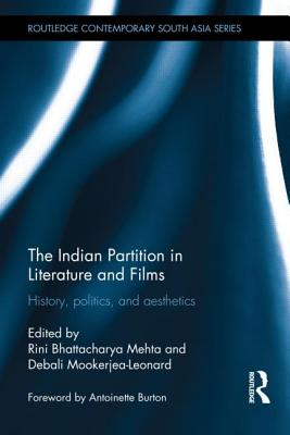 The Indian Partition in Literature and Films: History, Politics, and Aesthetics (Routledge Contemporary South Asia) Cover Image