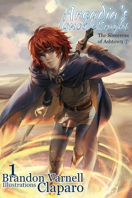 Arcadia's Ignoble Knight, Volume 1: The Sorceress of Ashtown Part I Cover Image