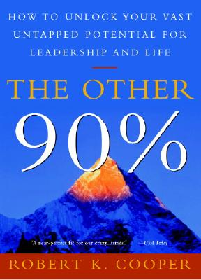 The Other 90%: How to Unlock Your Vast Untapped Potential for Leadership and Life Cover Image