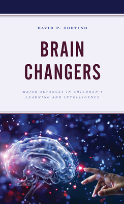 Brain Changers: Major Advances in Children's Learning and Intelligence (Brain Smart) Cover Image