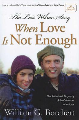 The Lois Wilson Story: When Love Is Not Enough Cover Image