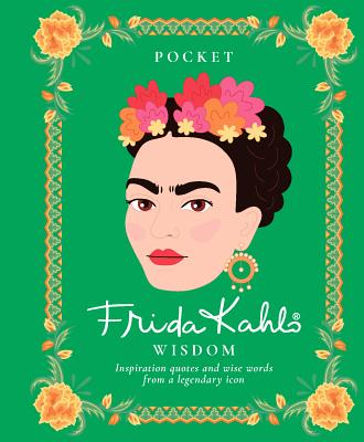 Pocket Frida Kahlo Wisdom: Inspirational Quotes and Wise Words from a Legendary Icon Cover Image