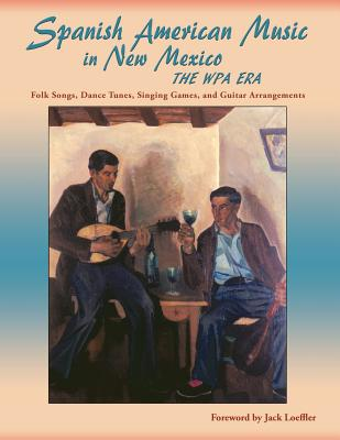 Spanish American Music in New Mexico, The WPA Era: Folk Songs, Dance Tunes, Singing Games, and Guitar Arrangements Cover Image