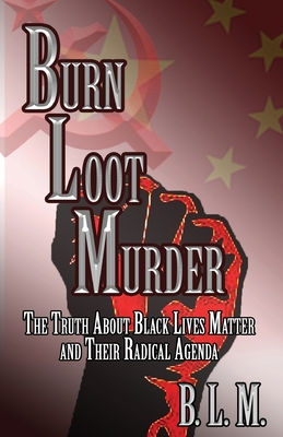 Burn Loot Murder: The Truth About Black Lives Matter and Their Radical Agenda Cover Image