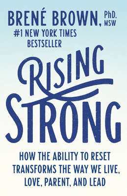 Rising Strong: How the Ability to Reset Transforms the Way We Live, Love, Parent, and Lead Cover Image