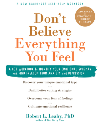 Don't Believe Everything You Feel: A CBT Workbook to Identify Your Emotional Schemas and Find Freedom from Anxiety and Depression Cover Image