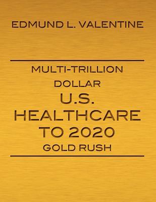 Multi-Trillion Dollar U.S. Healthcare to 2020 Gold Rush Cover