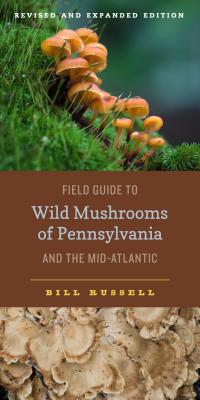Field Guide to Wild Mushrooms of Pennsylvania and the Mid-Atlantic: Revised and Expanded Edition (Keystone Books) Cover Image