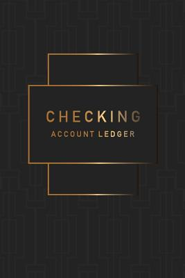 Checking Account Ledger: Black Gold Cover 6 Column Payment Record and Tracker Log Book Checking Account Transaction Register Checkbook Balance Cover Image