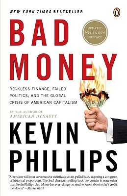 Bad Money: Reckless Finance, Failed Politics, and the Global Crisis of American Capitalism Cover Image