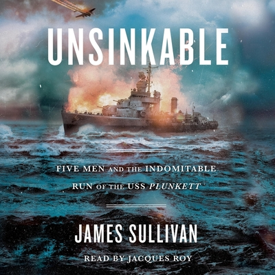 Unsinkable: Five Men and the Indomitable Run of the USS Plunkett cover