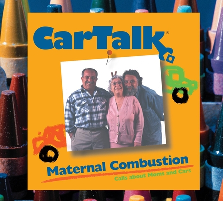 Car Talk: Maternal Combustion: Calls About Moms and Cars Cover Image