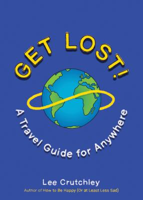 Get Lost!: A Travel Guide for Anywhere Cover Image