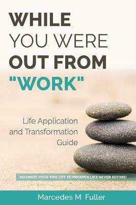 While You Were Out from Work - Life Application and Transformation Guide Cover Image