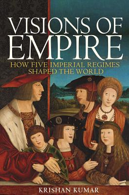 Visions of Empire: How Five Imperial Regimes Shaped the World Cover Image