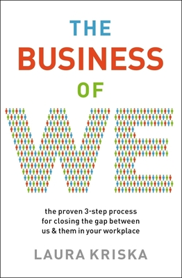 The Business of We: The Proven Three-Step Process for Closing the Gap Between Us and Them in Your Workplace Cover Image