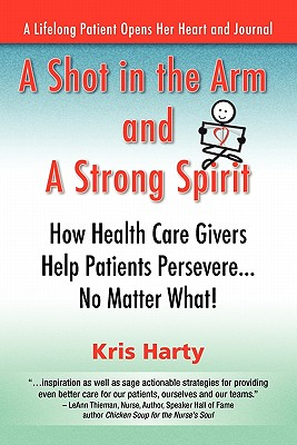 A   Shot in the Arm and a Strong Spirit / How Health Care Givers Help Patients Persevere...No Matter What! / A Lifelong Patient Cover