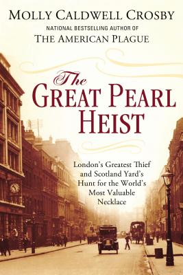 The Great Pearl Heist: London's Greatest Thief and Scotland Yard's Hunt for the World's Most Valuable Necklace Cover Image