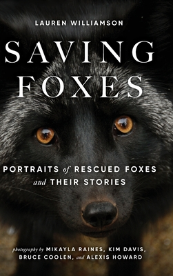 Saving Foxes: Portraits of Rescued Foxes and Their Stories Cover Image