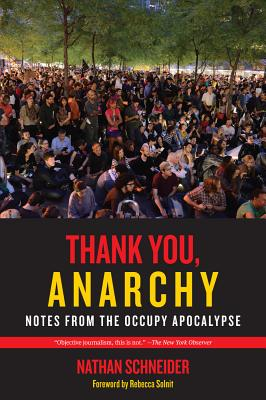 Thank You, Anarchy: Notes from the Occupy Apocalypse Cover Image