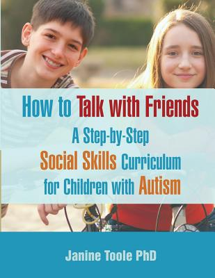 How to Talk with Friends: A Step-by-Step Social Skills Curriculum for Children with Autism Cover Image