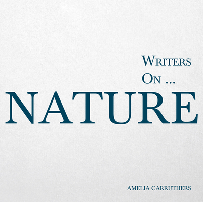 Writers on... Nature (A Book of Quotations, Poems and Literary Reflections) Cover Image