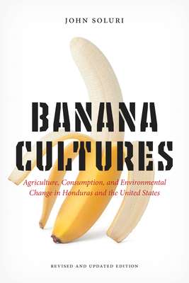 Banana Cultures: Agriculture, Consumption, and Environmental Change in Honduras and the United States Cover Image
