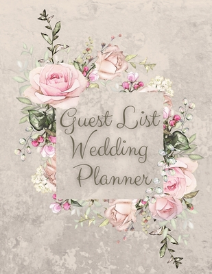 Guest List Wedding Planner: Beautiful Wedding Guest Tracker with Floral Cover Design, Planner List, List Names and Addresses, Wedding Planner Cover Image